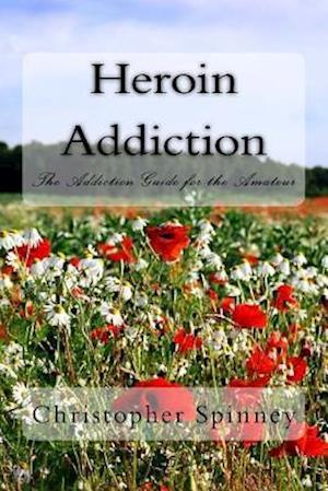 Bog, paperback Heroin Addiction af MR Christopher J. Spinney