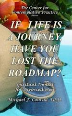 If Life Is a Journey, Have You Lost the Roadmap? af Dr Michael F. Conrad