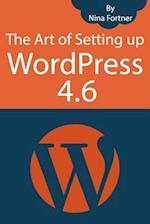 The Art of Setting Up Wordpress 4.6 [2017 Edition]