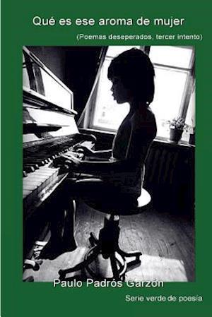 Bog, paperback Que Es Ese Aroma de Mujer af Paulo Padros Garzon