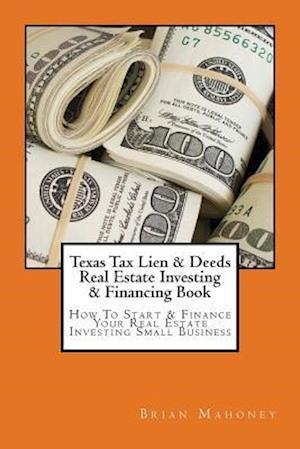 Bog, paperback Texas Tax Lien & Deeds Real Estate Investing & Financing Book af Brian Mahoney
