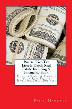 Bog, paperback Puerto Rico Tax Lien & Deeds Real Estate Investing & Financing Book af Brian Mahoney
