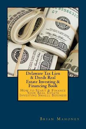 Delaware Tax Lien & Deeds Real Estate Investing & Financing Book