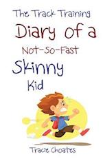 The Track Training Diary of a Not-So-Fast Skinny Kid