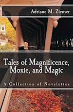 Tales of Magnificence, Moxie, and Magic