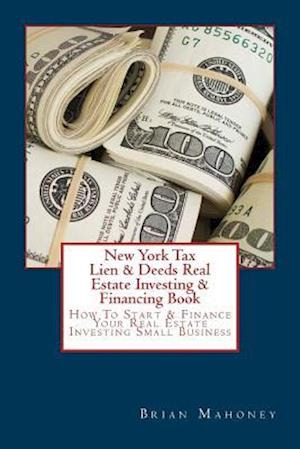 Bog, paperback New York Tax Lien & Deeds Real Estate Investing & Financing Book af Brian Mahoney