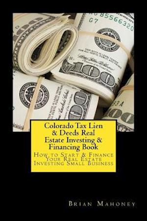 Bog, paperback Colorado Tax Lien & Deeds Real Estate Investing & Financing Book af Brian Mahoney