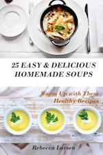 25 Easy & Delicious Homemade Soups. Warm Up with These Healthy & Delicious Soup