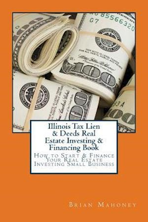 Bog, paperback Illinois Tax Lien & Deeds Real Estate Investing & Financing Book af Brian Mahoney