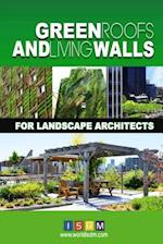 Green Roofs and Living Walls for Landscape Architects