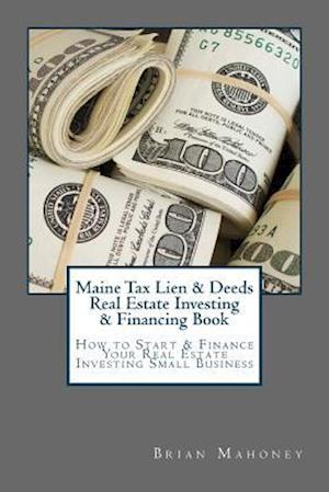 Bog, paperback Maine Tax Lien & Deeds Real Estate Investing & Financing Book af Brian Mahoney