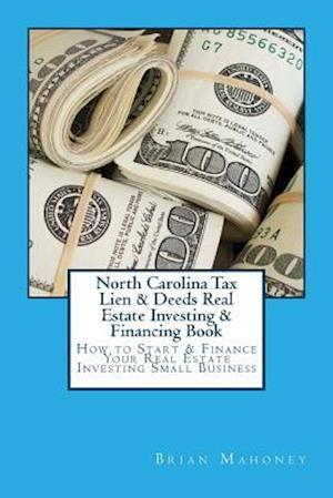 Bog, paperback North Carolina Tax Lien & Deeds Real Estate Investing & Financing Book af Brian Mahoney
