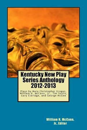 Bog, paperback Kentucky New Play Series Anthology, 2012-2013 af Tim Soulis, William H. McCann Jr, Mary Christopher Grogan