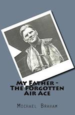 My Father - The Forgotten Air Ace