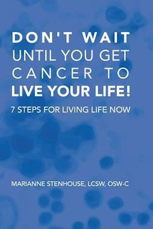 Bog, paperback Don't Wait Until You Get Cancer to Live Your Life af Marianne Stenhouse