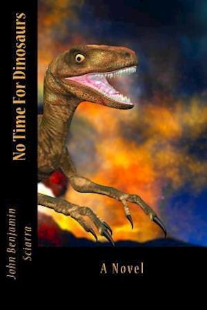 Bog, paperback No Time for Dinosaurs af John Benjamin Sciarra