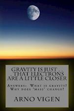 Gravity Is Just . . . That Electrons Are a Little Closer