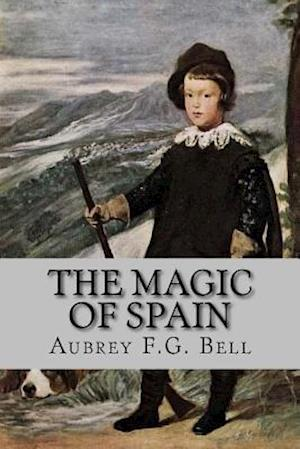 Bog, paperback The Magic of Spain af Aubrey F. G. Bell