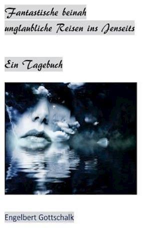 Bog, paperback Fantastische Beinah Unglaubliche Reisen Ins Jenseits af Engelbert Gottschalk