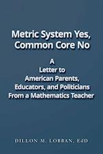 Metric System Yes, Common Core No