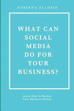 What Can Social Media Do for Your Business?