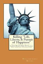 Killing Life, Liberty, & Pursuit of Happiness