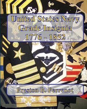 Bog, paperback United States Navy Grade Insignia, 1776 - 1852 af Preston B. Perrenot