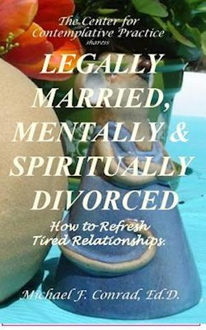 Bog, paperback Legally Married, Mentally and Spiritually Divorced af Dr Michael F. Conrad