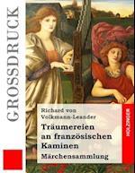 Traumereien an Franzosischen Kaminen (Grodruck) af Richard Von Volkmann-Leander