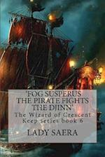 'The Wizard of Crescent Keep' Book Six- Fog Susperus the Pirate Fights the Djinn