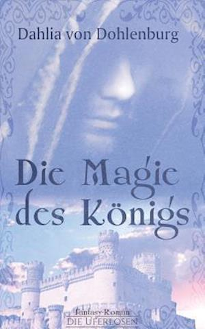 Bog, paperback Die Magie Des Konigs af Dahlia Von Dohlenburg