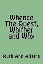Whence the Quest, Whither and Why