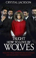 Taught How to Love by Wolves