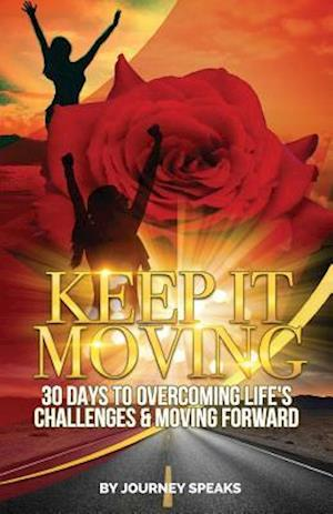 Bog, paperback Keep It Moving 30 Days to Overcoming Life's Challenges & Moving Forward af Journey Speaks