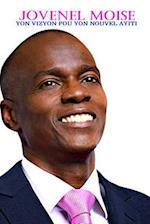 Jovenel Moise Yon Vizyon Pou Yon Nouvel Ayiti