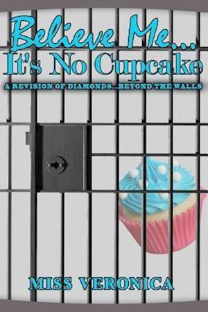 Bog, paperback Believe Me...It's No Cupcake af Miss Veronica