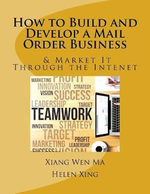 Bog, paperback How to Build and Develop a Mail Order Business af Xiang Wen Ma