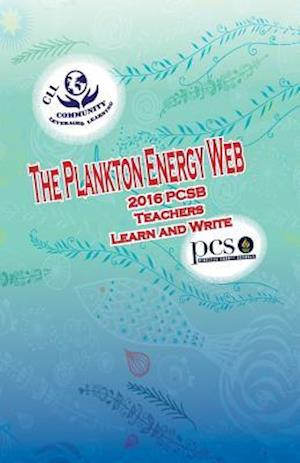 Bog, paperback The Plankton Energy Web, 2016 Pcsb Teachers Learn and Write af Kathleen Rankin, Mary Osborne, Alicia Abelow