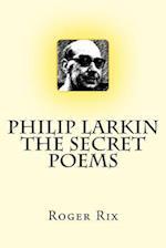 Philip Larkin.the Secret Poems