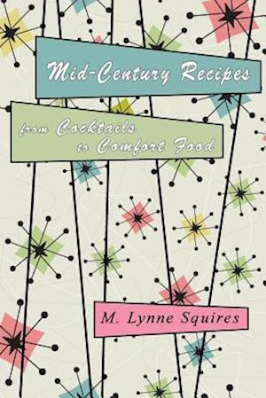 Bog, paperback Mid-Century Recipes from Cocktails to Comfort Food af M. Lynne Squires