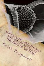 Eukaryotic Metaphysics and Dinoflaggelate Theories of Motion