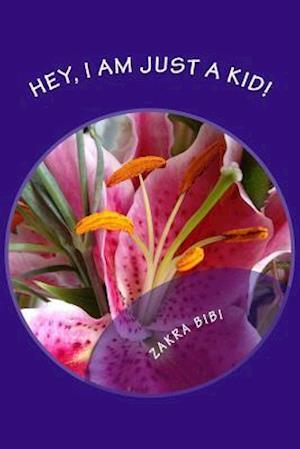 Bog, paperback Hey, I Am Just a Kid! af Mrs Zakra Bibi