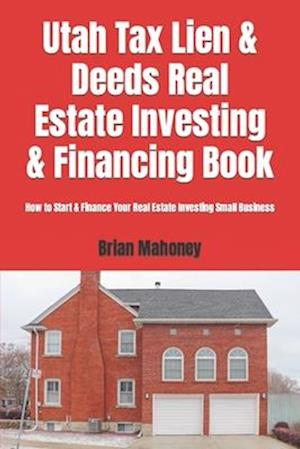 Bog, paperback Utah Tax Lien & Deeds Real Estate Investing & Financing Book af Brian Mahoney