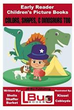 Colors, Shapes, & Dinosaurs Too - Early Reader - Children's Picture Books