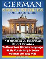 German Short Stories for Beginners 10 Modern & Hilarious Short Stories to Grow Your German Language Skills, Vocabulary & Learn German the Easy Way