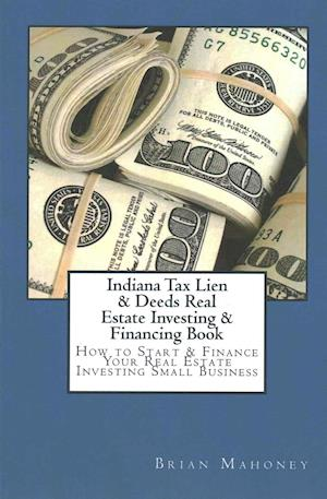 Bog, paperback Indiana Tax Lien & Deeds Real Estate Investing & Financing Book af Brian Mahoney