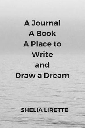 Bog, paperback A Journal, a Book, a Place to Write and Draw a Dream af Shelia Lirette
