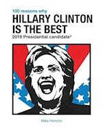 100 Reasons Why Hillary Clinton Is the Best 2016 Presidential Candidate af Mike Honcho