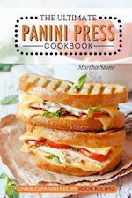 The Ultimate Panini Press Cookbook - Over 25 Panini Recipe Book Recipes