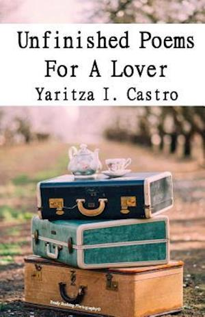 Bog, paperback Unfinished Poems for a Lover af Yaritza I. Castro
